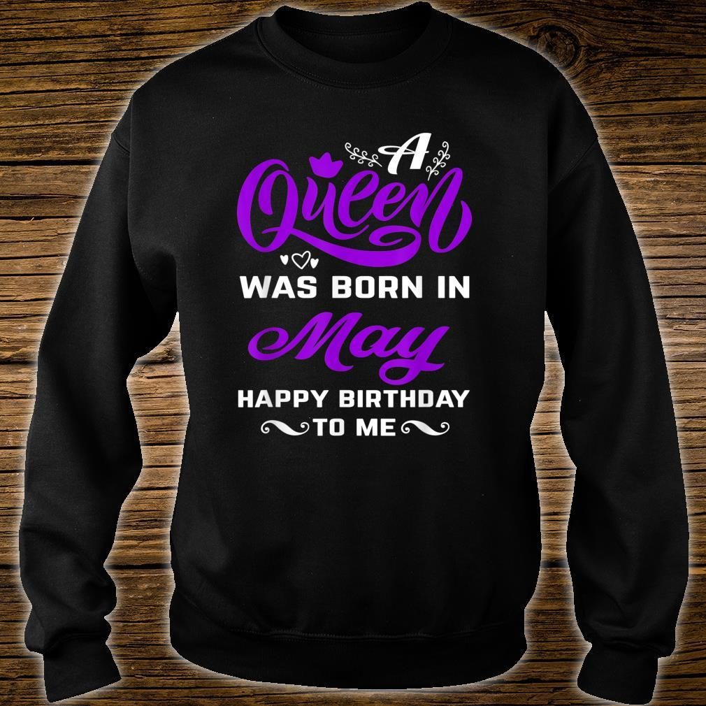 A Queen Was Born In May Happy Birthday To Me Shirt For Girl Shirt sweater