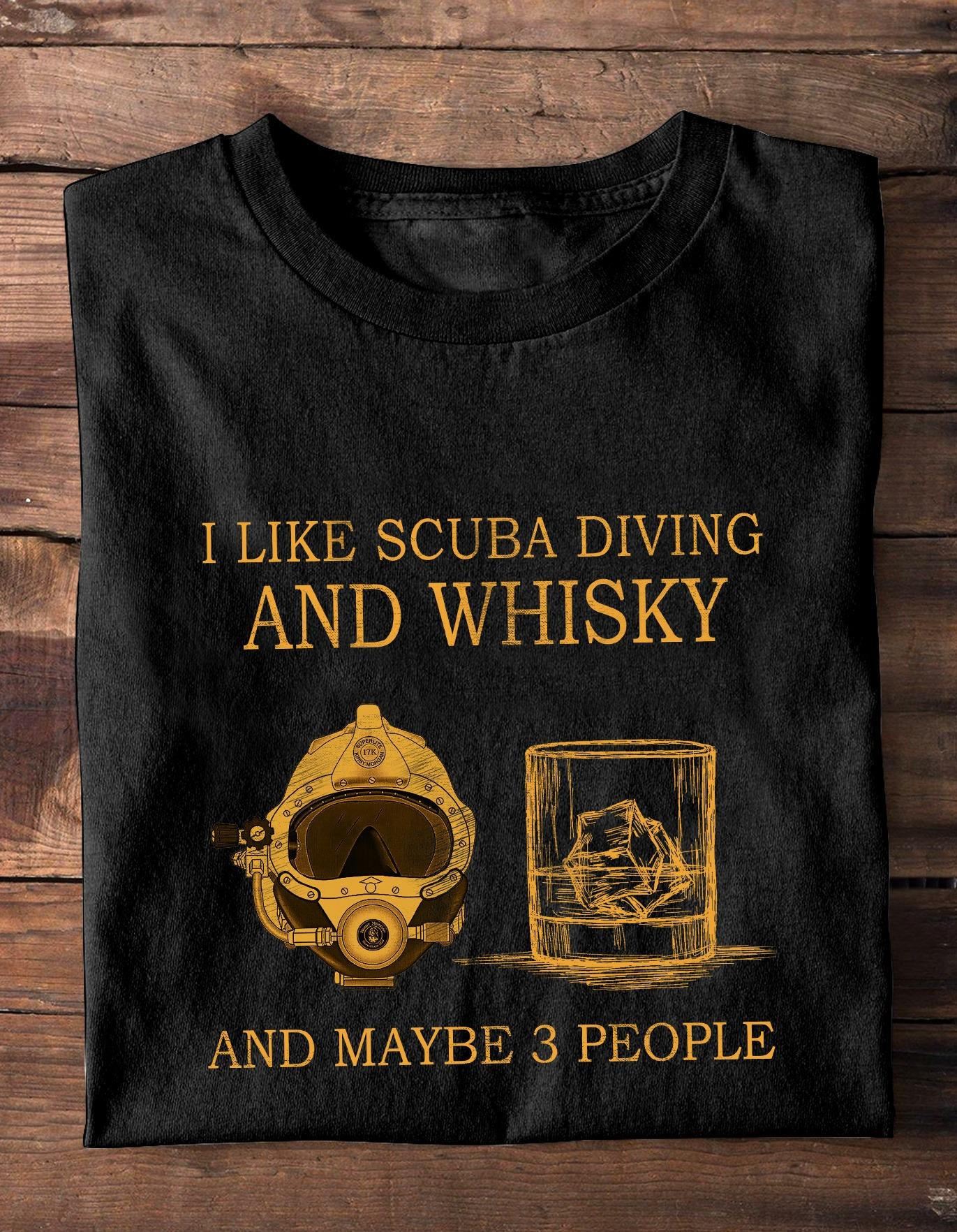 I Like Scuba Diving And Whisky And Maybe 3 People Shirt
