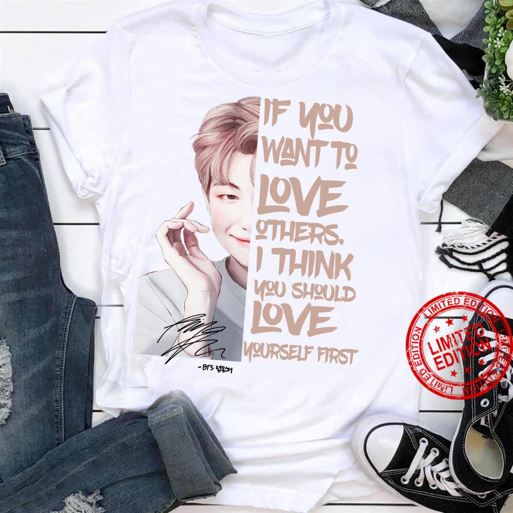 If You Want To Love Others I Think You Should Love Yourself First Shirt