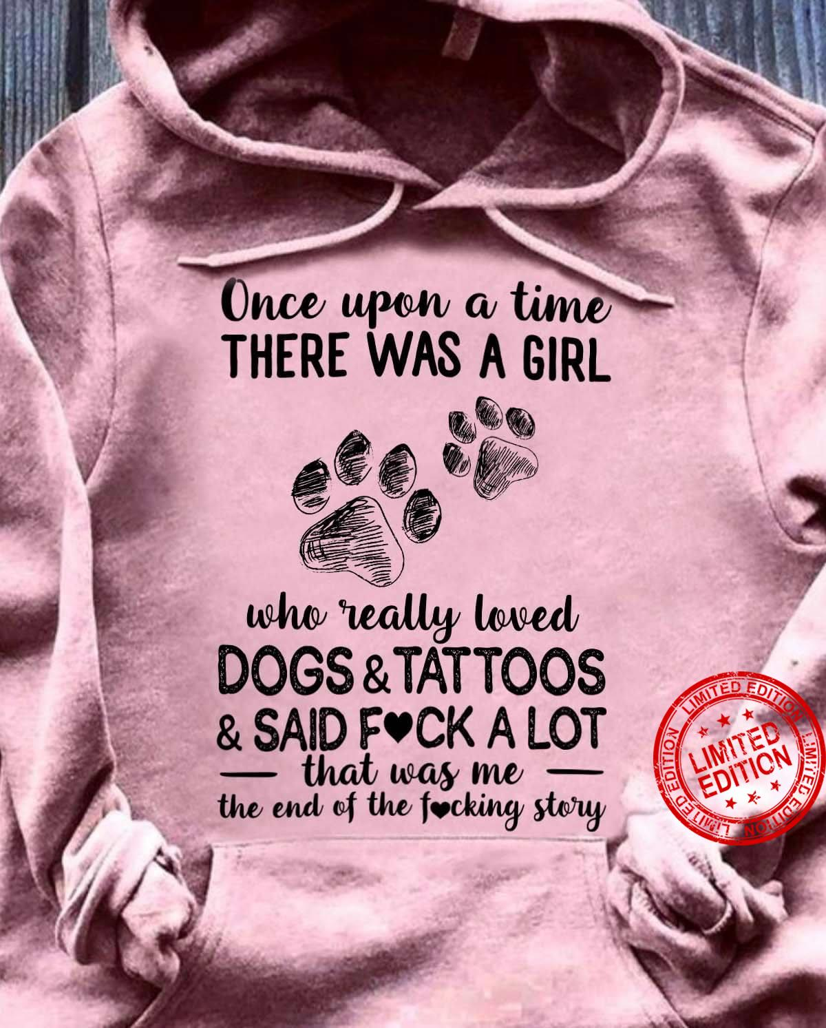 Once Upon A Time There Was A Girl Who Really Loved Dogs And Tattoos Said Fuck A Lot Shirt