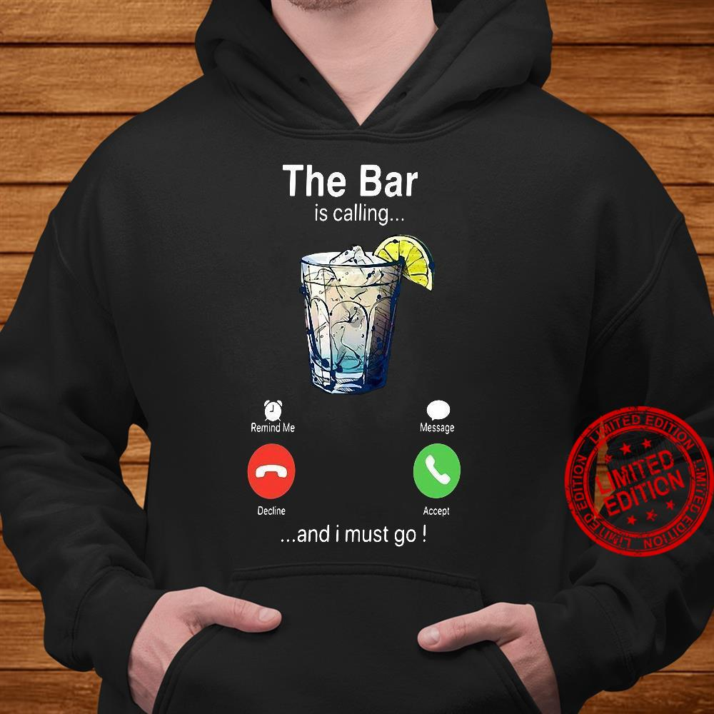 The Bar is calling and i must go shirt hoodie