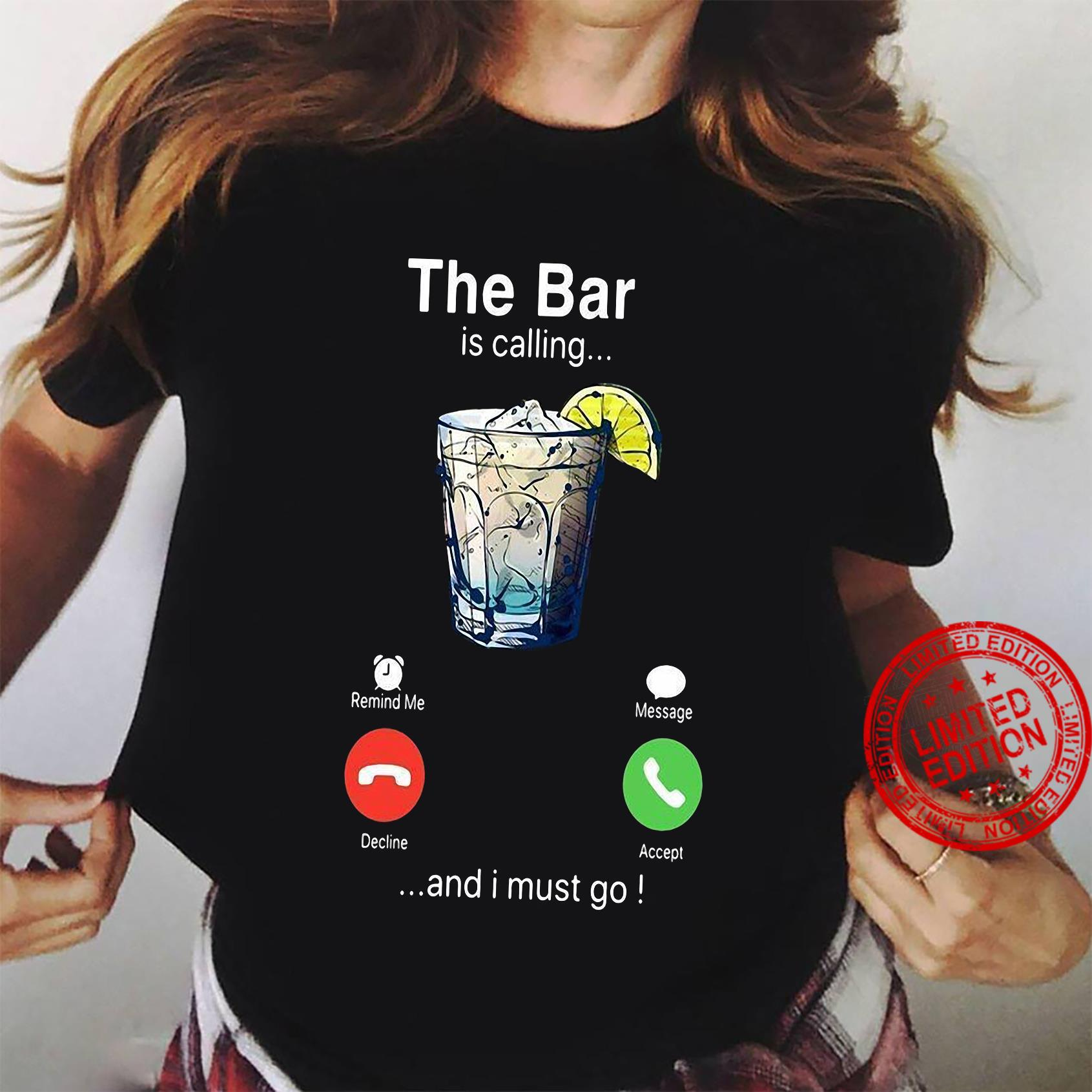 The Bar is calling and i must go shirt ladies tee
