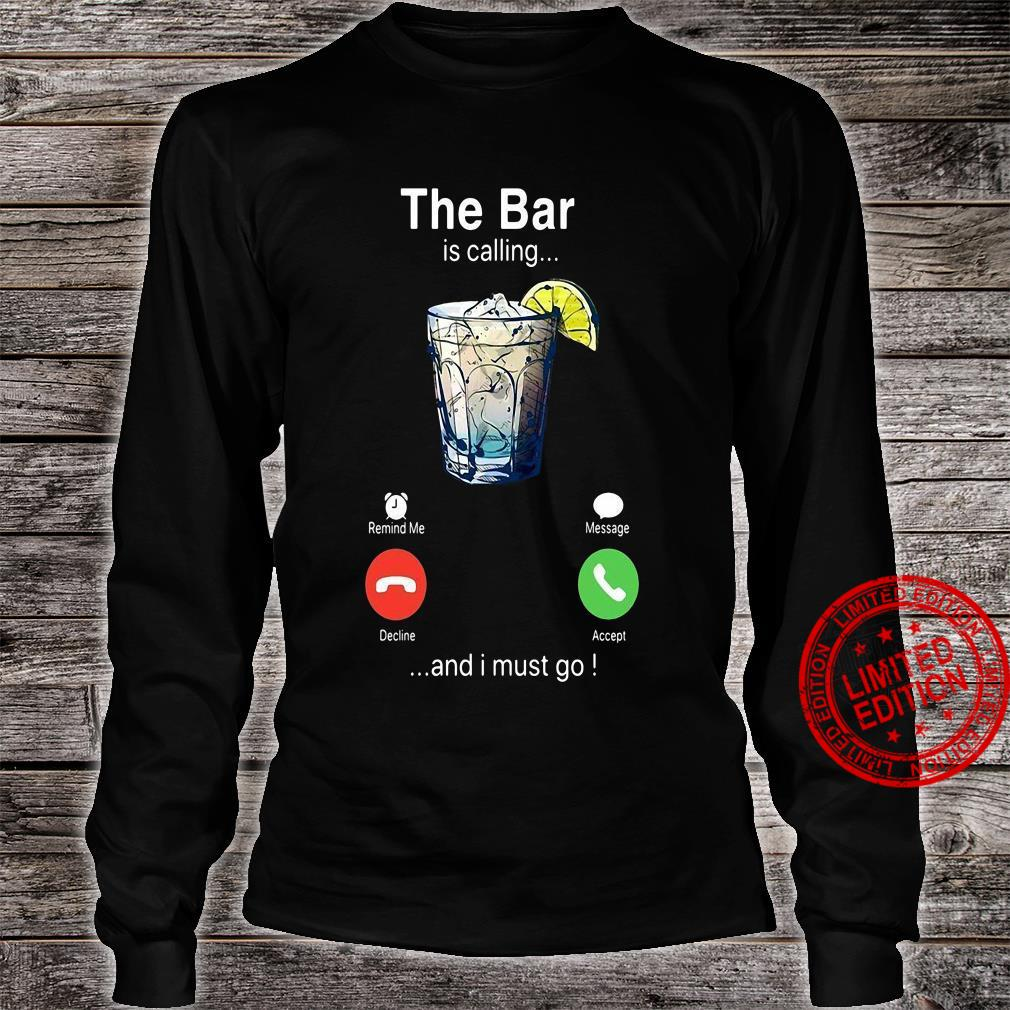 The Bar is calling and i must go shirt long sleeved