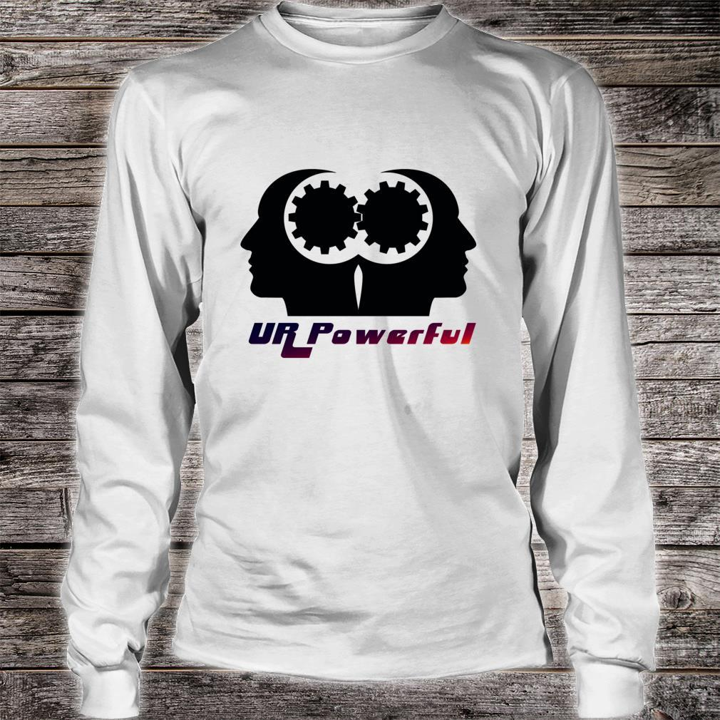 UR Powerful You Are Powerful Inspirational Shirt long sleeved