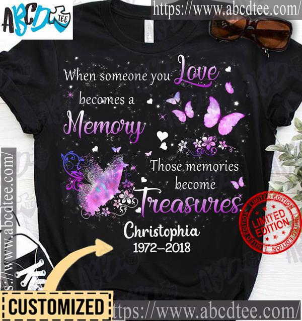 When Someone You Love Becomes A Memory Those Memories Become Treasures Shirt