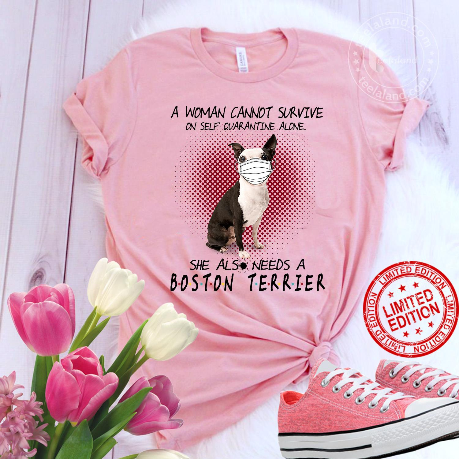 A Woman Cannot Survive On Self Quarantine Alone She Also Needs A Boston Terrier Shirt