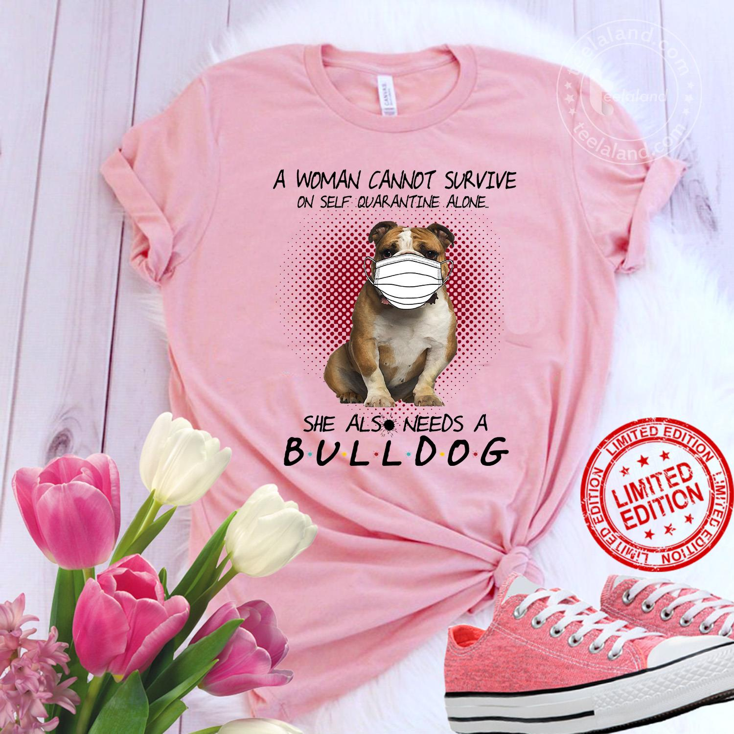 A Woman Cannot Survive On Self Quarantine Alone She Also Needs A Bulldog Shirt