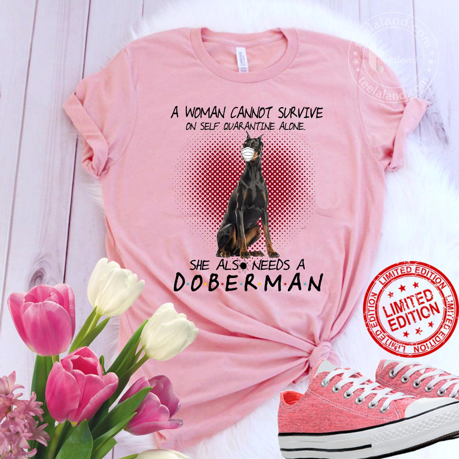 A Woman Cannot Survive On Self Quarantine Alone She Also Needs A Doberman Shirt