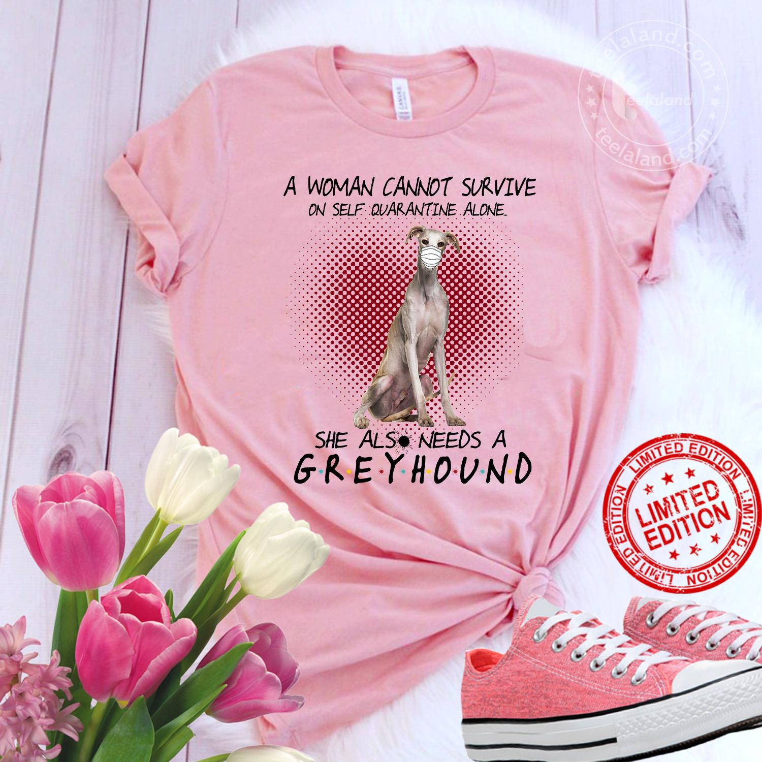 A Woman Cannot Survive On Self Quarantine Alone She Also Needs A Greyhound Shirt