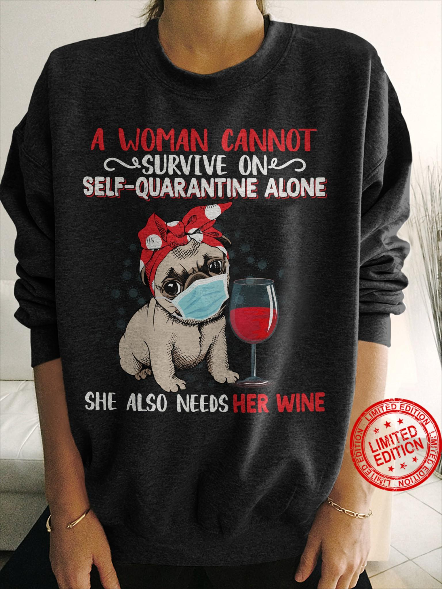 A Woman Cannot Survive On Self Quarantine Alone She Also Needs Her Wine Shirt