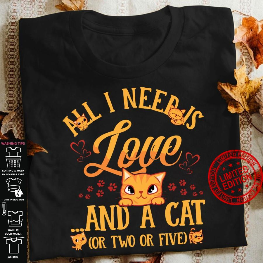 All I Need Is Love And A Cat Or Two Or Five Shirt