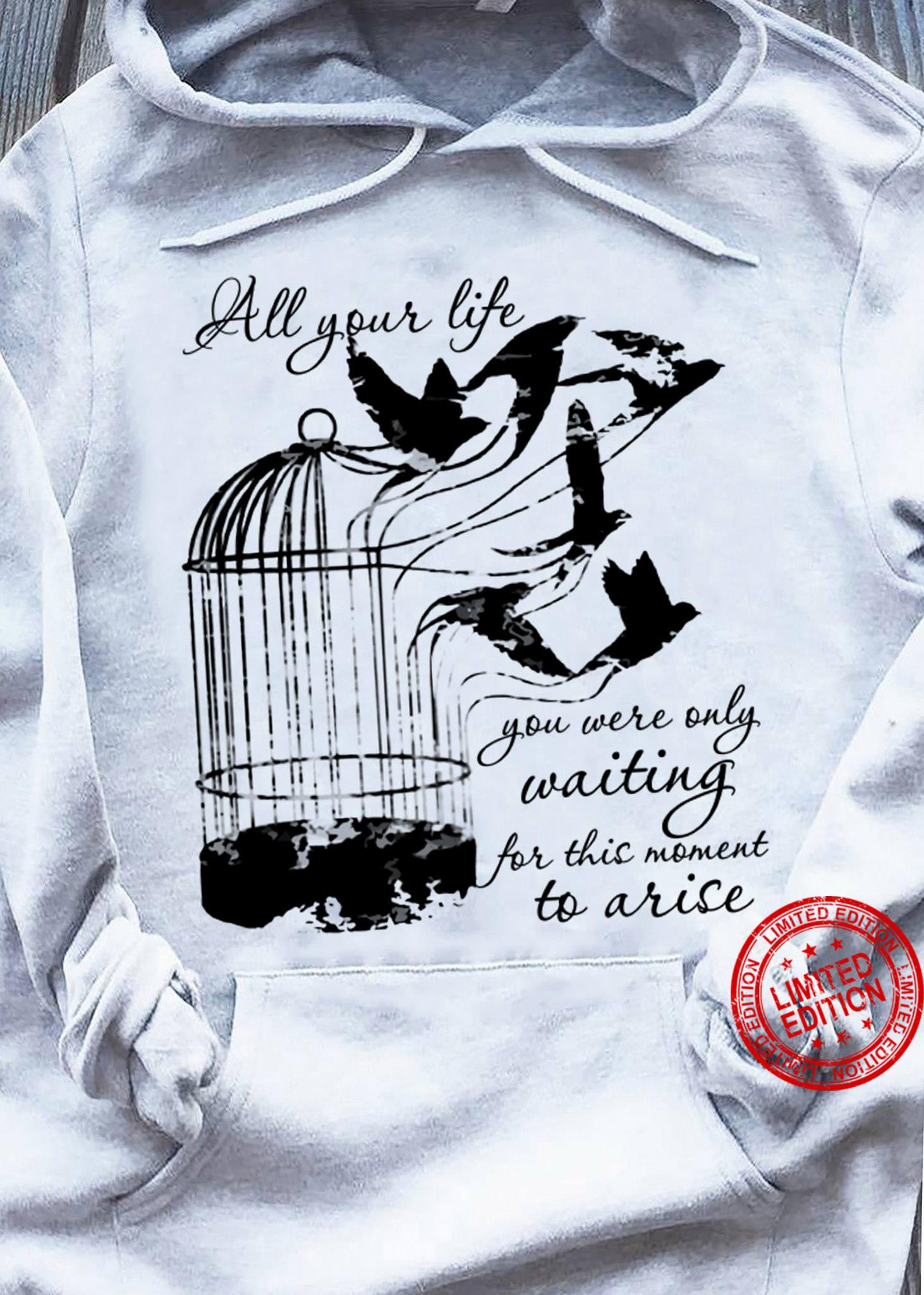 All Your Life You Were Only Waiting For This Moment To Arise Shirt