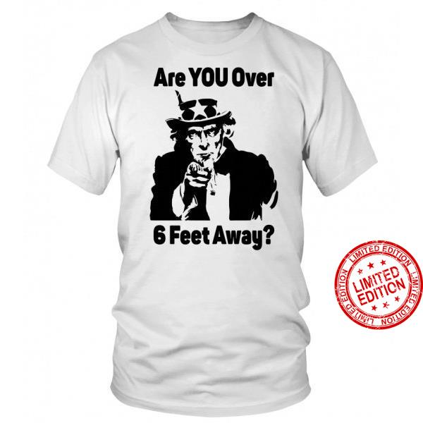 Are You Over 6 Feet Away Shirt