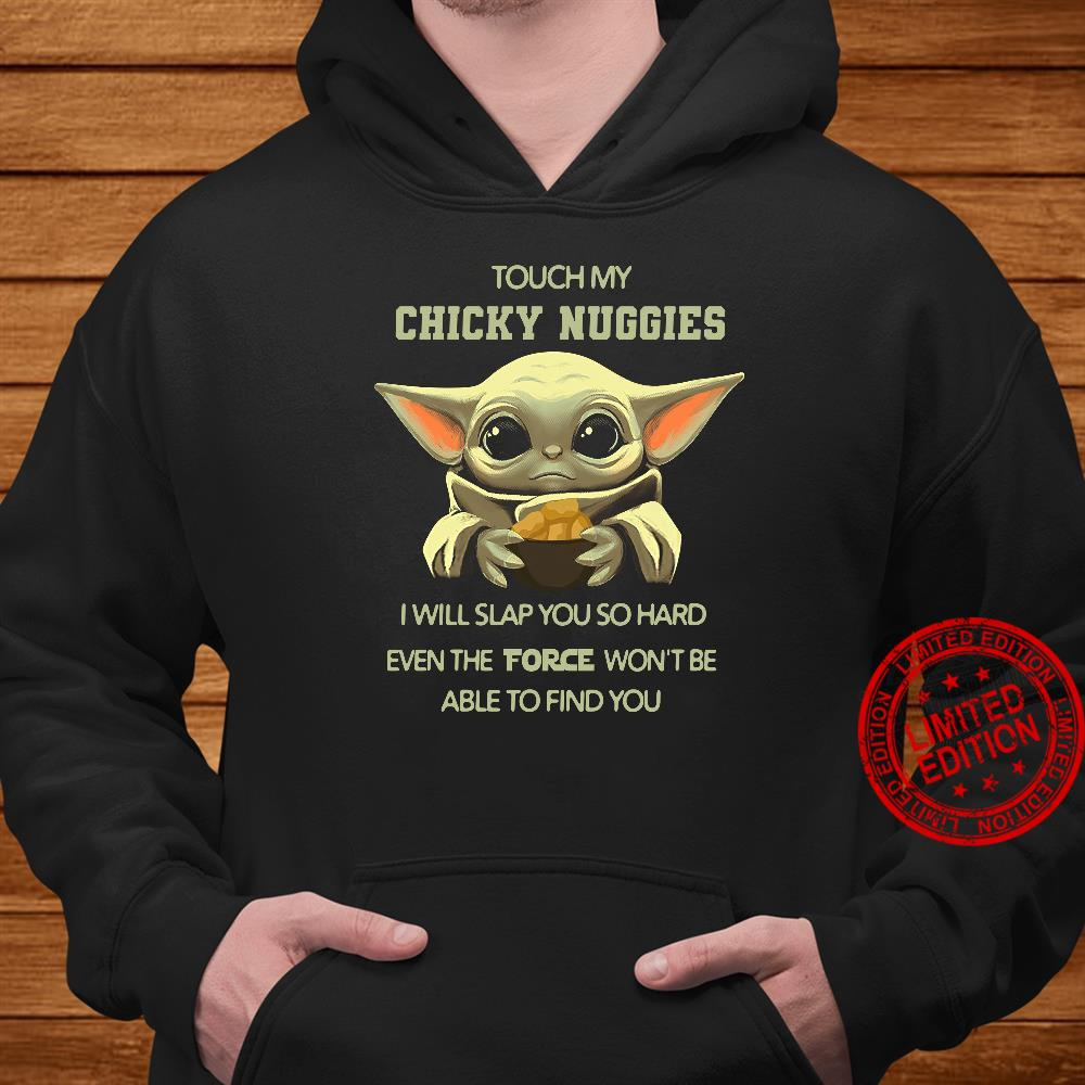 Baby Yoda Touch My Chicy Nuggies I Will Slap You So Hard Even Force Won't Be Able To Find You Star Wars Shirt hoodie