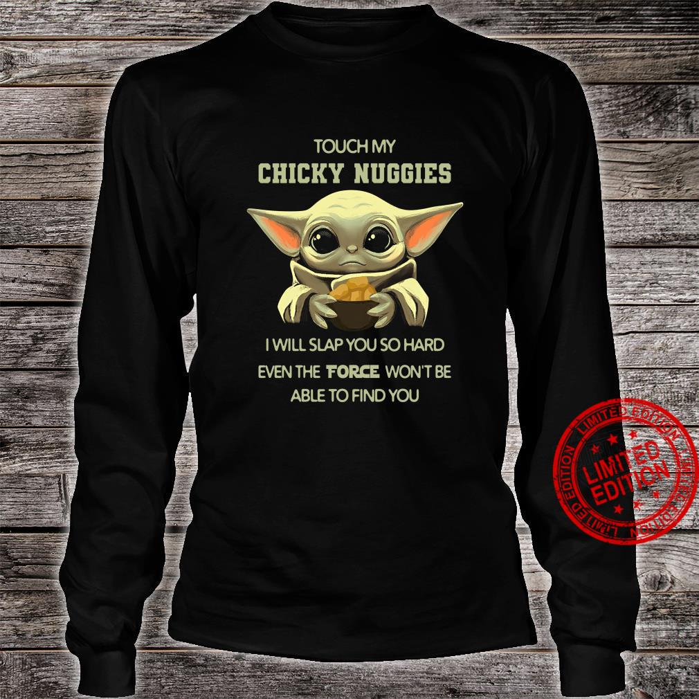 Baby Yoda Touch My Chicy Nuggies I Will Slap You So Hard Even Force Won't Be Able To Find You Star Wars Shirt long sleeved