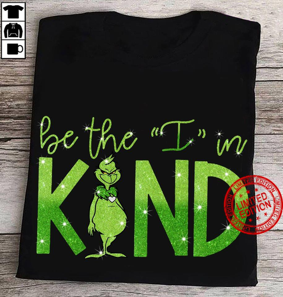 Be The I In Kind Shirt