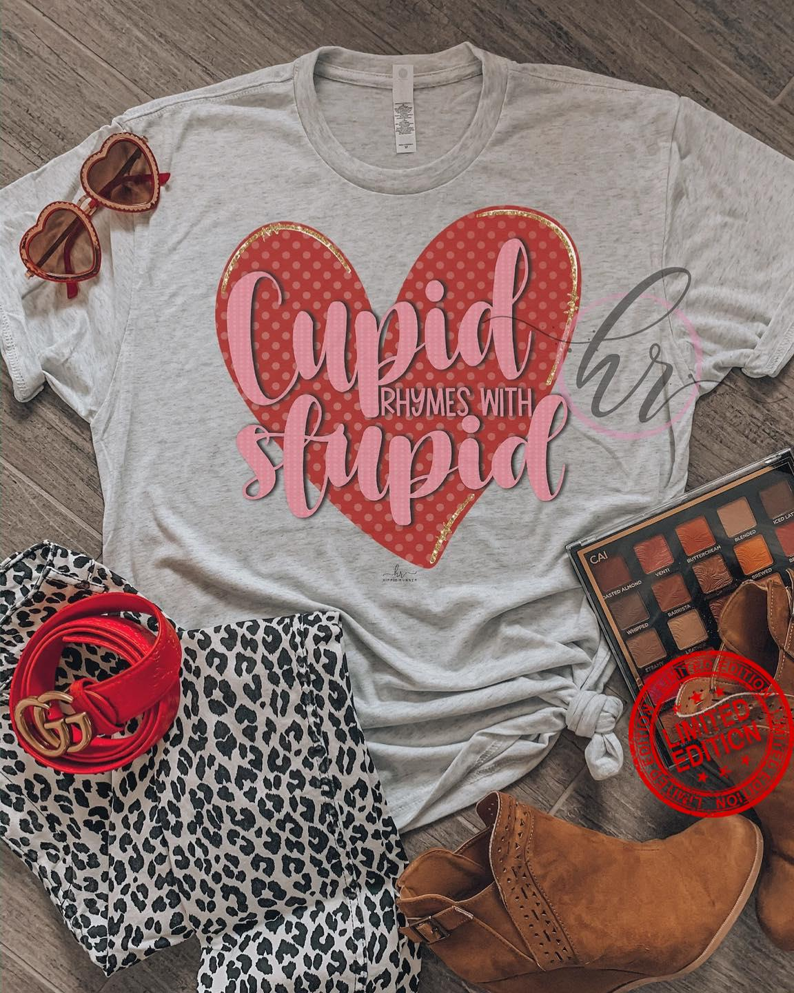 Cupid Rhymes With Stupid Shirt