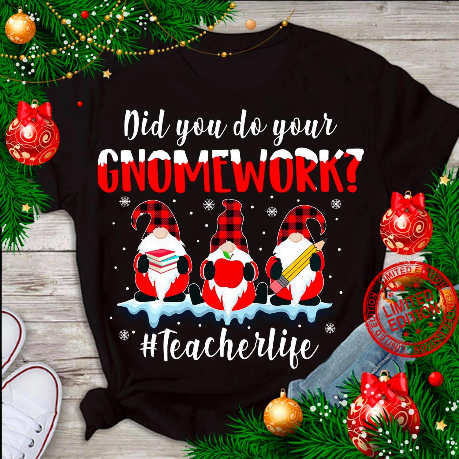Did You Do Your Gnome Work Teacher Life Shirt