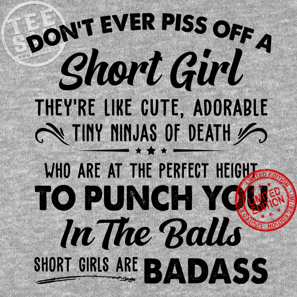Don'r Ever Piss Off A Short Girl To Punch You In The Balls Short Girls Are Badass Shirt