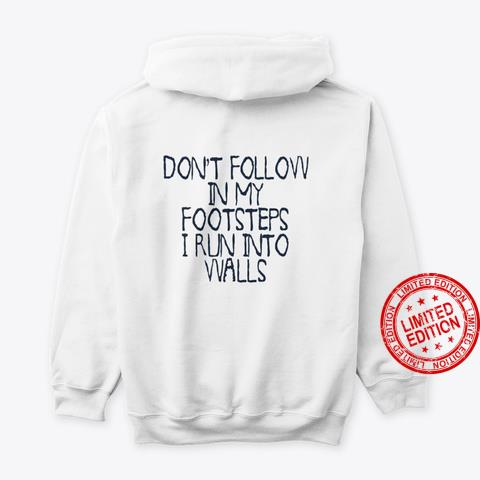 Don't Follow In My Footsteps I Run Into Walls Shirt