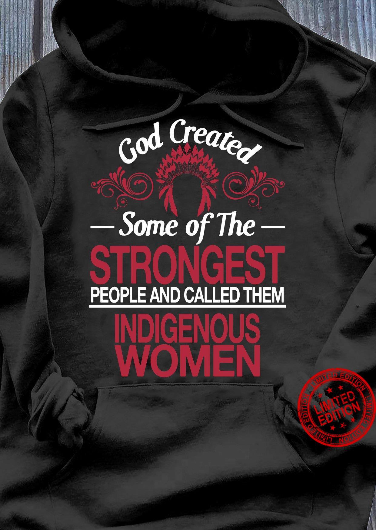 Gdo Created Some Of The Strongest People And Called Them Indigenous Women Shirt