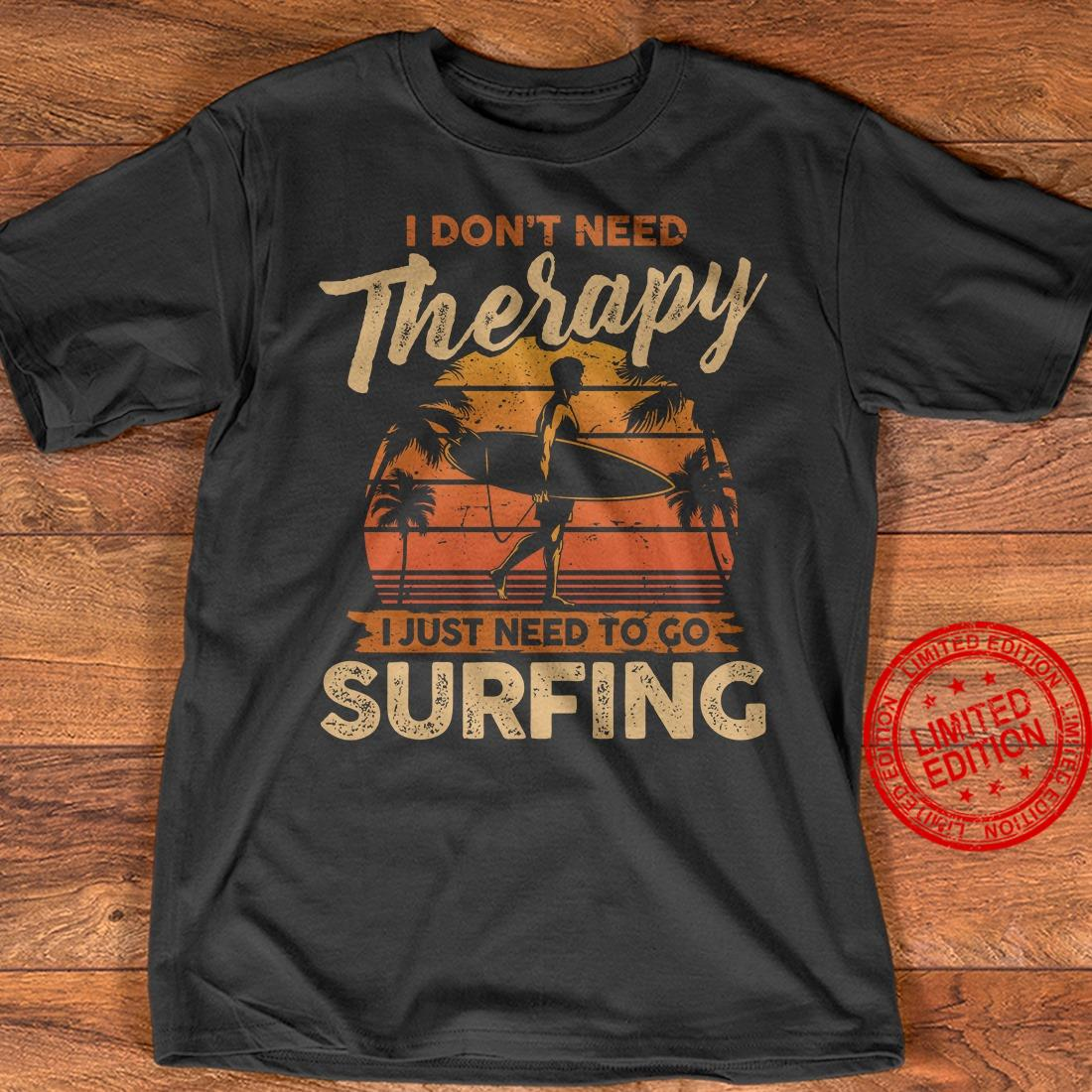 I Don't Need Therapy I Just Need To Go Surfing Shirt