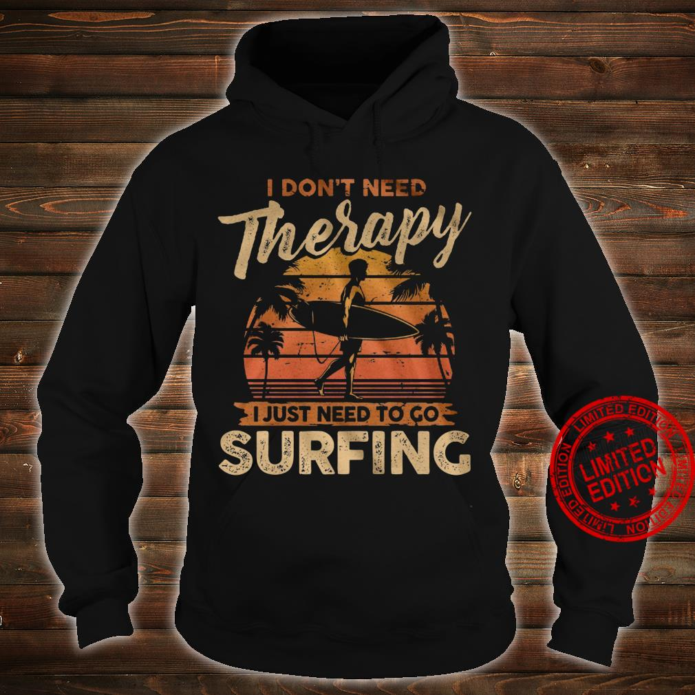 I Don't Need Therapy I Just Need To Go Surfing Shirt hoodie