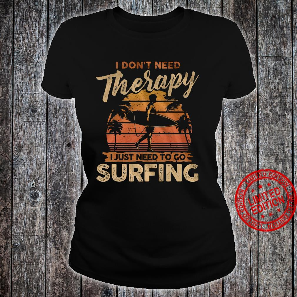 I Don't Need Therapy I Just Need To Go Surfing Shirt ladies tee