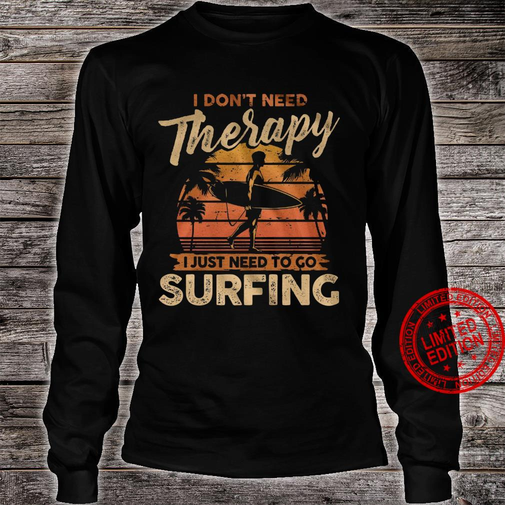 I Don't Need Therapy I Just Need To Go Surfing Shirt long sleeved