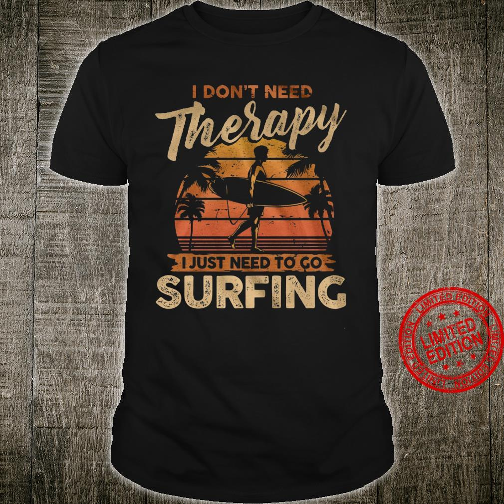 I Don't Need Therapy I Just Need To Go Surfing Shirt unisex