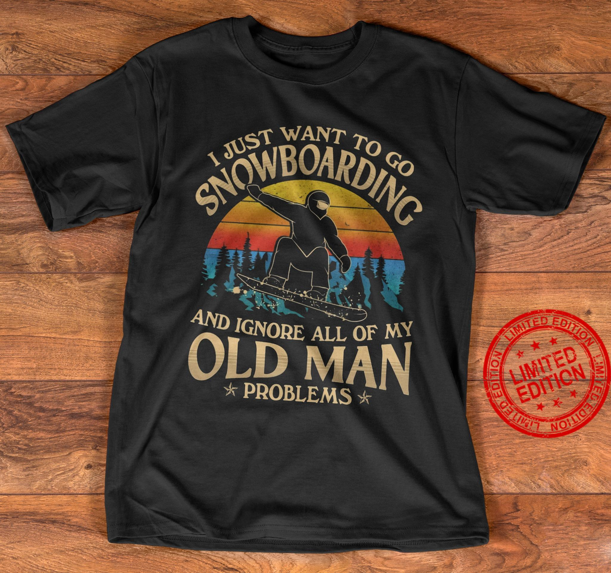 I Just Want To Go Snowboarding And Ignore All Of My Old Man Shirt