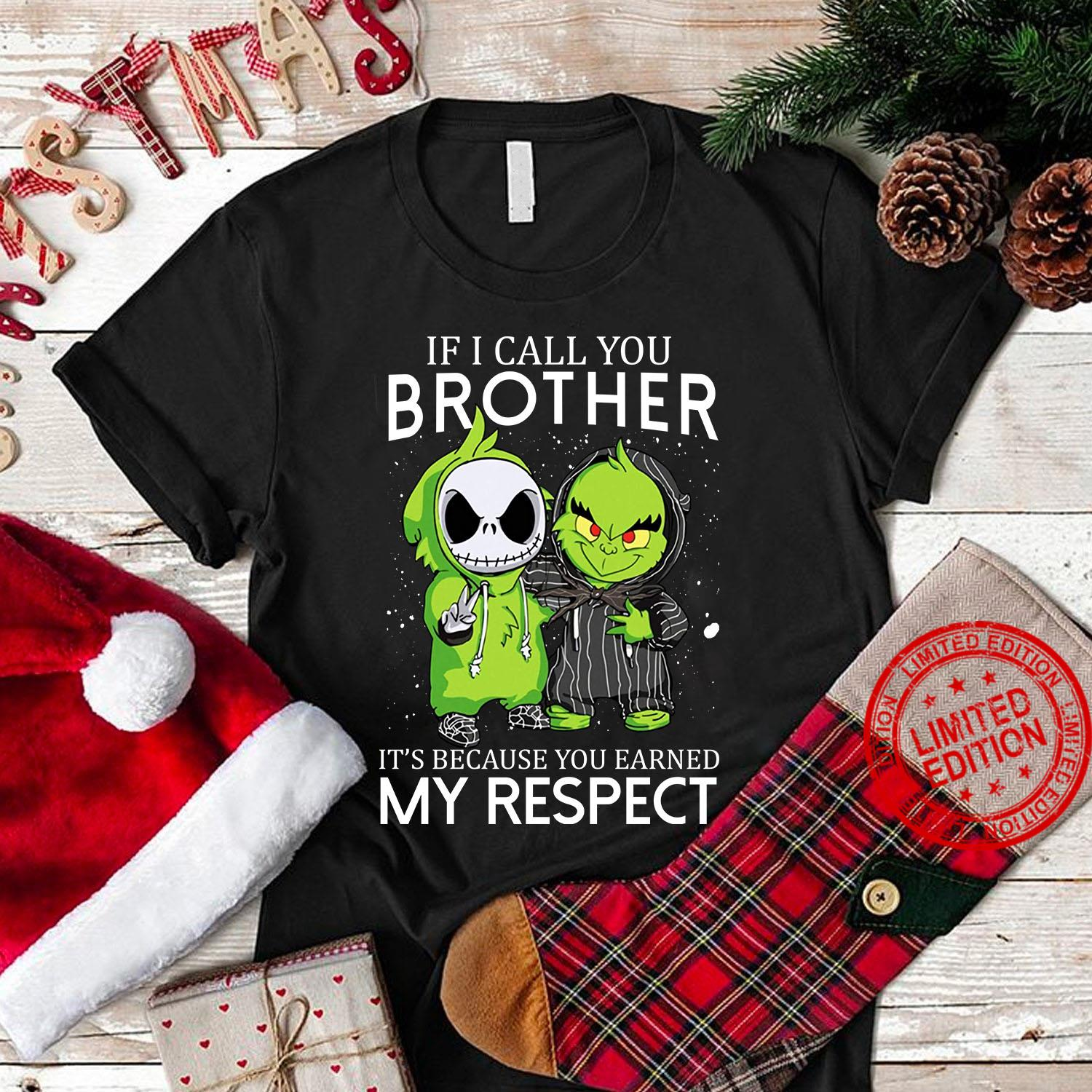If I Call You Brother It's Because You Earned My Respect Shirt