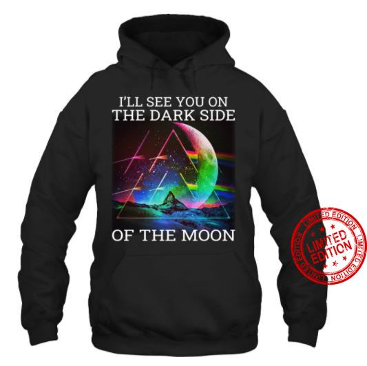 I'll See You On The Dark Side Of The Moon Shirt