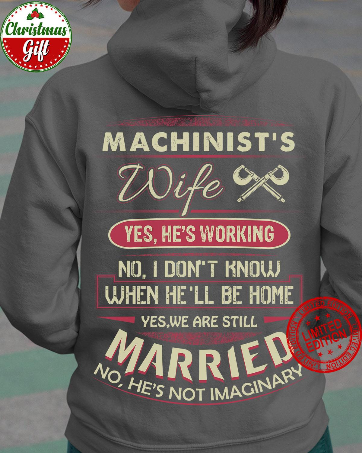 Machinist's Wife Yes He's Working No I Don't Know When He'll Be Home Married Shirt