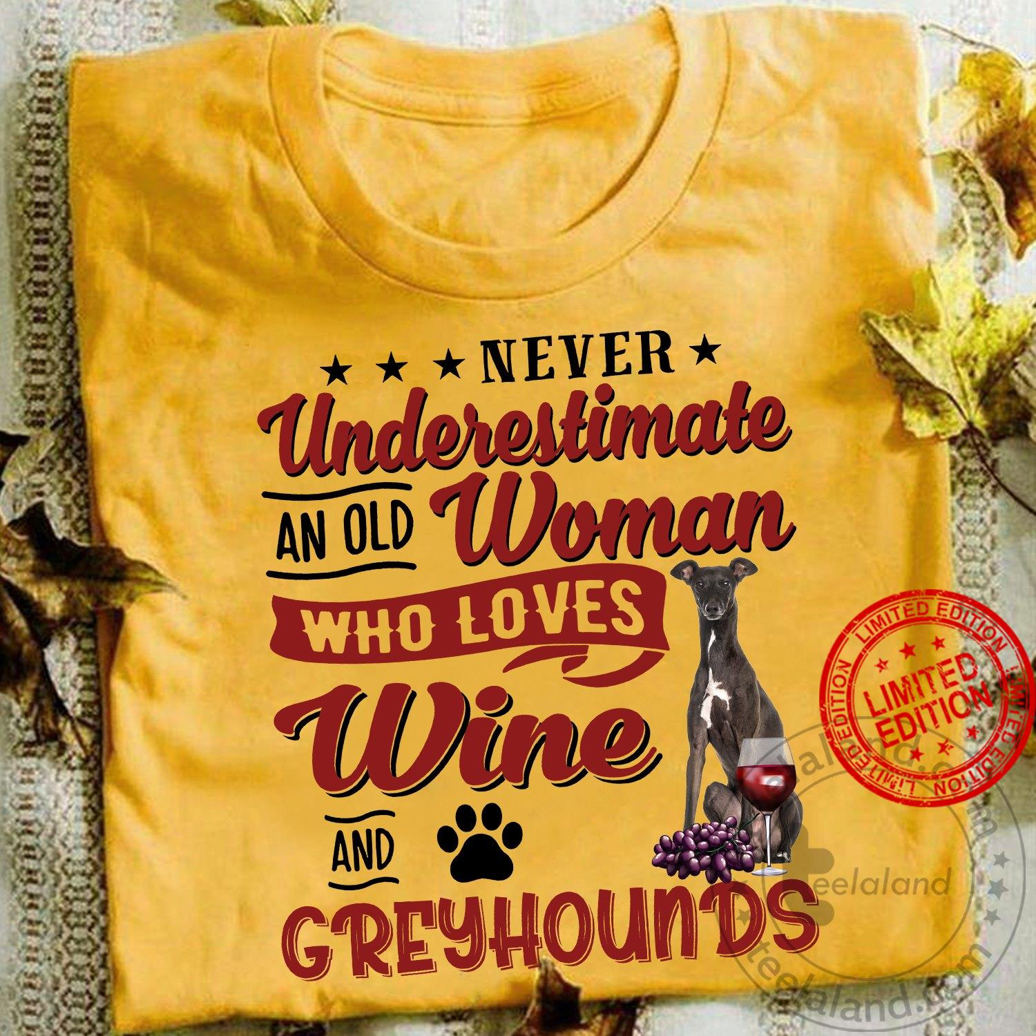 Never Underestimate An Old Woman Who Loves Wine And Greyhounds Shirt