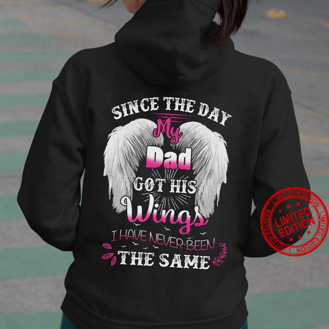 Since The Day My Dad Got His Wings I Have Never Been Shirt