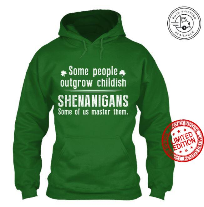 Some People Outgrow Childish Shenanigans Some Of Us Master Them Shirt