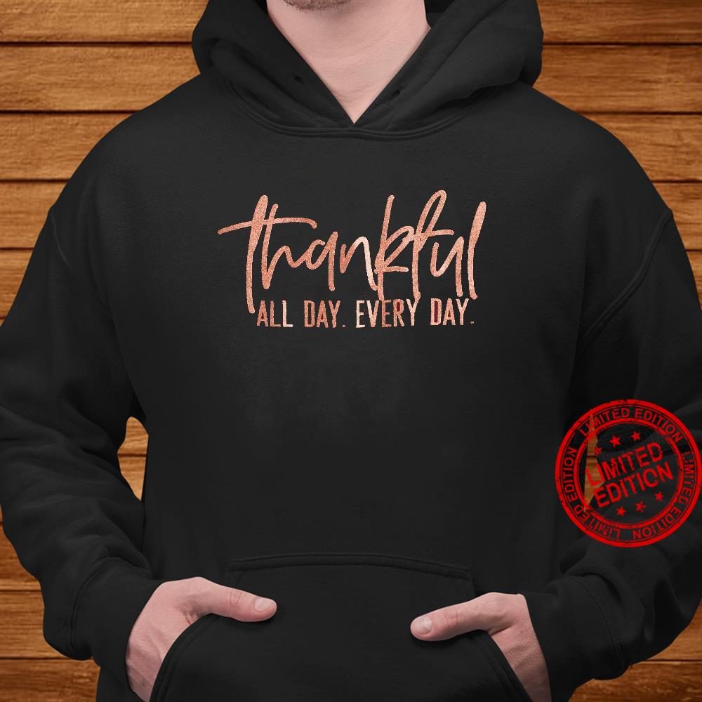 Thankful All Day Every Day Shirt hoodie