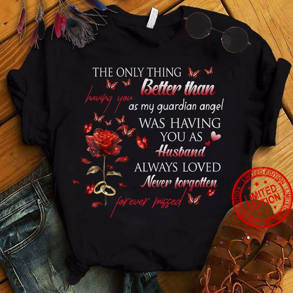 The Only Thing Better Than Having You As My Guardin Angel Was Having You As Husband Shirt